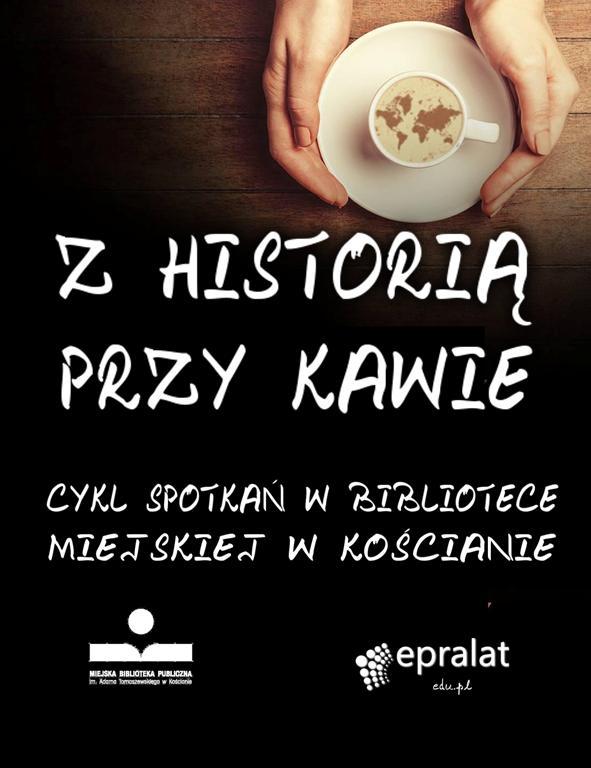 Z historią przy kawie - cykl wykładów w Miejskiej Bibliotece Publicznej w Kościanie. To już 4 sezon! kliknij by dowiedzieć się więcej